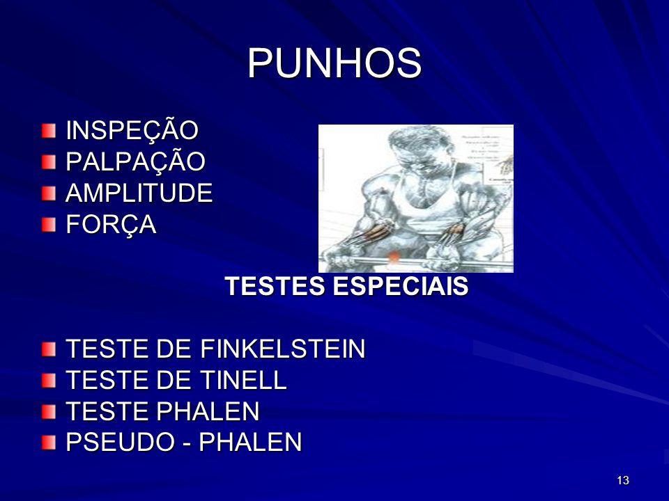 13 PUNHOS INSPEÇÃOPALPAÇÃOAMPLITUDEFORÇA TESTES ESPECIAIS TESTE DE FINKELSTEIN TESTE DE TINELL TESTE PHALEN PSEUDO - PHALEN