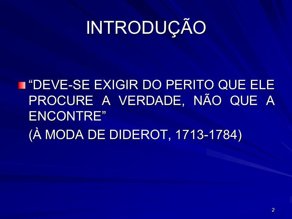 2 INTRODUÇÃO DEVE-SE EXIGIR DO PERITO QUE ELE PROCURE A VERDADE, NÃO QUE A ENCONTRE (À MODA DE DIDEROT, 1713-1784)