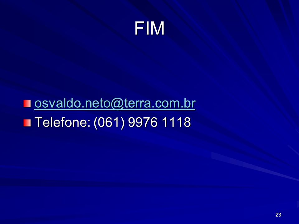 23 FIM osvaldo.neto@terra.com.br Telefone: (061) 9976 1118