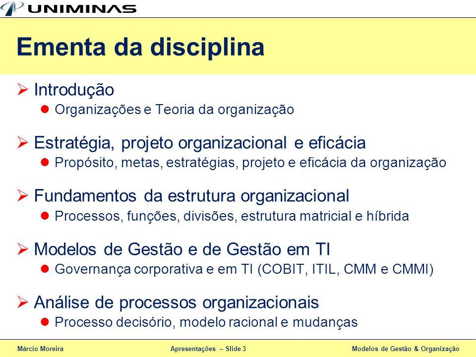 Apresentações – Slide 3 Ementa da disciplina Introdução Organizações e Teoria da organização Estratégia, projeto organizacional e eficácia Propósito,