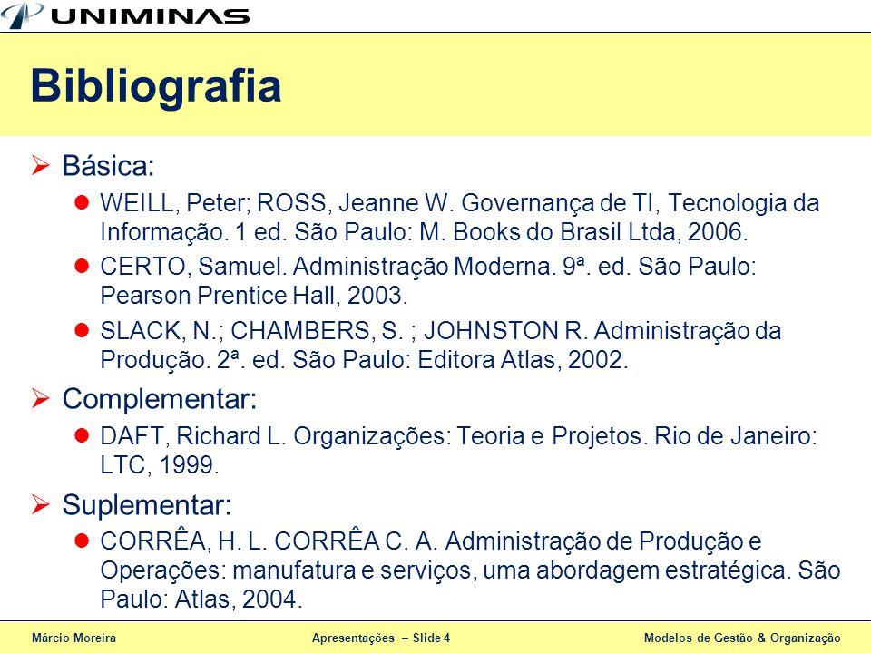 Apresentações – Slide 4 Básica: WEILL, Peter; ROSS, Jeanne W. Governança de TI, Tecnologia da Informação. 1 ed. São Paulo: M. Books do Brasil Ltda, 20