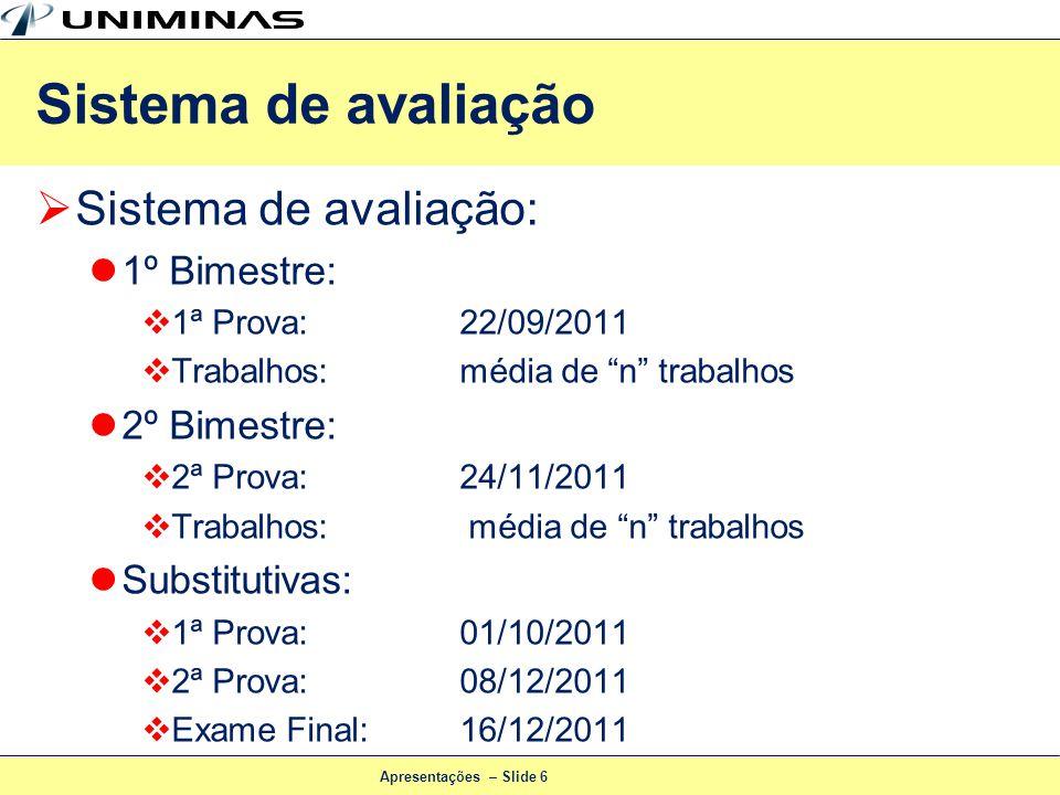 Apresentações – Slide 6 Sistema de avaliação: 1º Bimestre: 1ª Prova:22/09/2011 Trabalhos:média de n trabalhos 2º Bimestre: 2ª Prova:24/11/2011 Trabalh