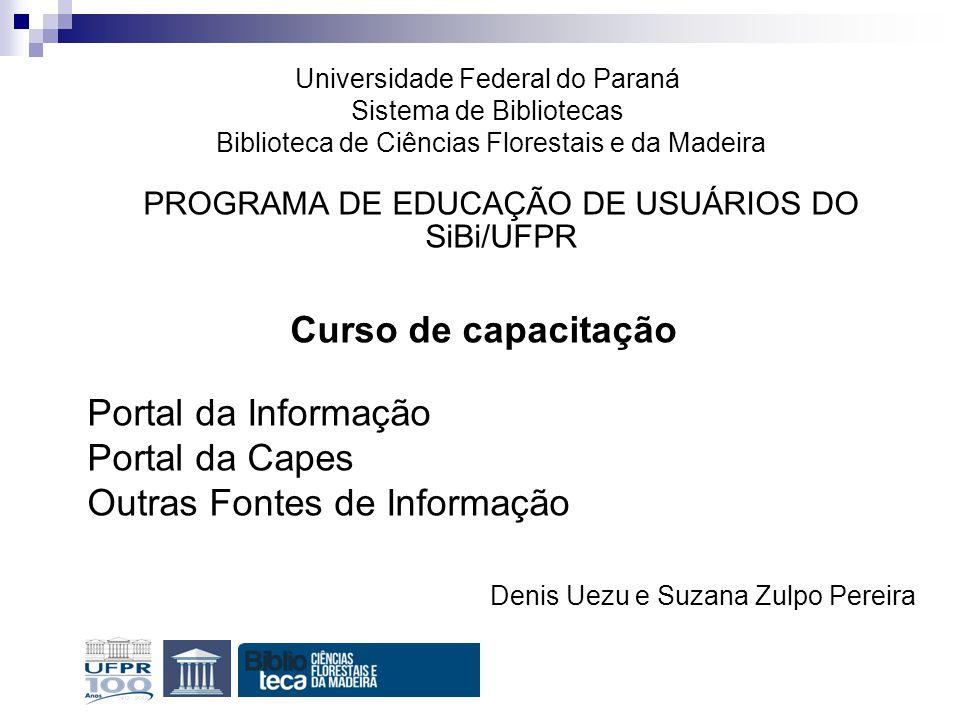 PROGRAMA DE EDUCAÇÃO DE USUÁRIOS DO SiBi/UFPR Curso de capacitação Portal da Informação Portal da Capes Outras Fontes de Informação Denis Uezu e Suzan