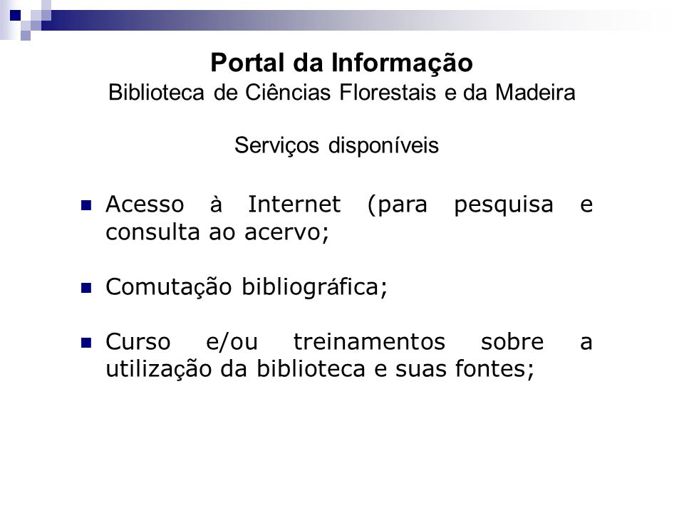 Serviços disponíveis Acesso à Internet (para pesquisa e consulta ao acervo; Comuta ç ão bibliogr á fica; Curso e/ou treinamentos sobre a utiliza ç ão