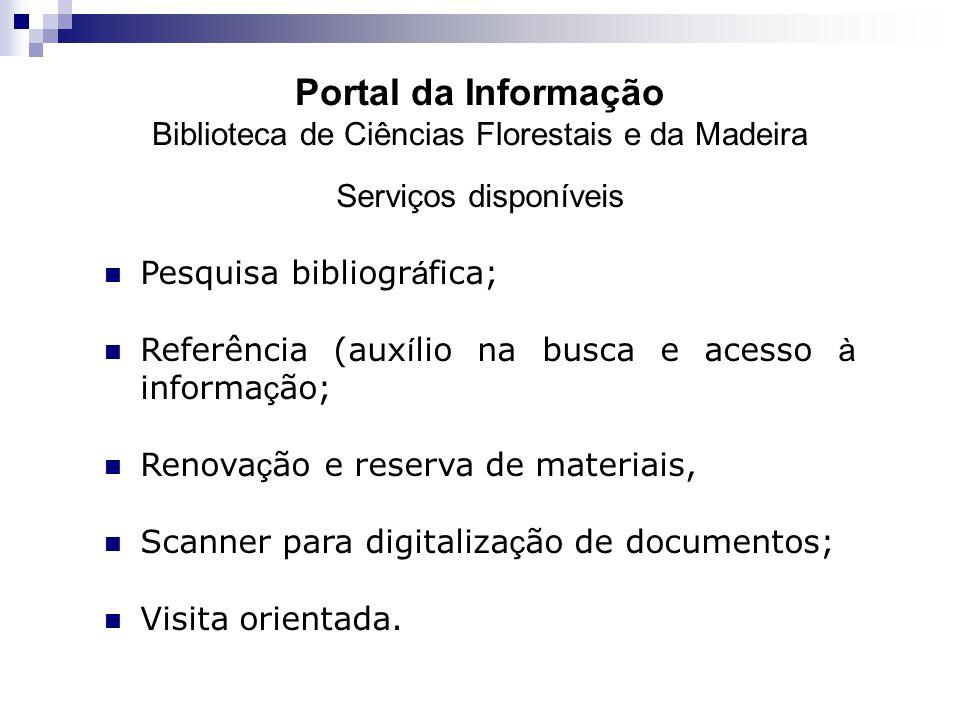 Portal da Informação Biblioteca de Ciências Florestais e da Madeira Serviços disponíveis Pesquisa bibliogr á fica; Referência (aux í lio na busca e ac
