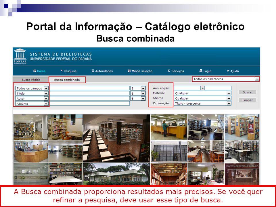 Portal da Informação – Catálogo eletrônico Busca combinada A Busca combinada proporciona resultados mais precisos. Se você quer refinar a pesquisa, de