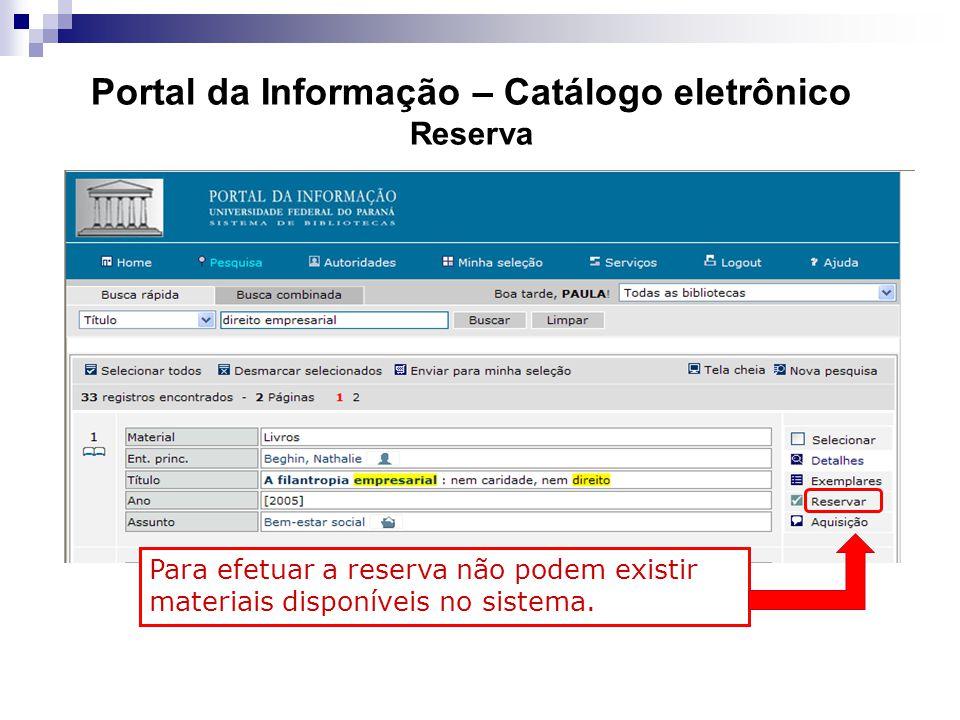 Portal da Informação – Catálogo eletrônico Reserva Para efetuar a reserva não podem existir materiais disponíveis no sistema.