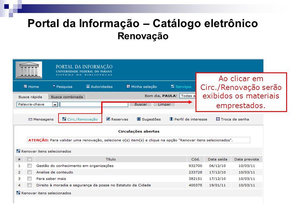 Portal da Informação – Catálogo eletrônico Renovação Ao clicar em Circ./Renovação serão exibidos os materiais emprestados.