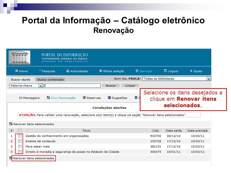 Portal da Informação – Catálogo eletrônico Renovação Selecione os itens desejados e clique em Renovar itens selecionados.