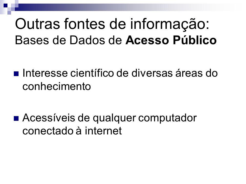 Outras fontes de informação: Bases de Dados de Acesso Público Interesse científico de diversas áreas do conhecimento Acessíveis de qualquer computador conectado à internet