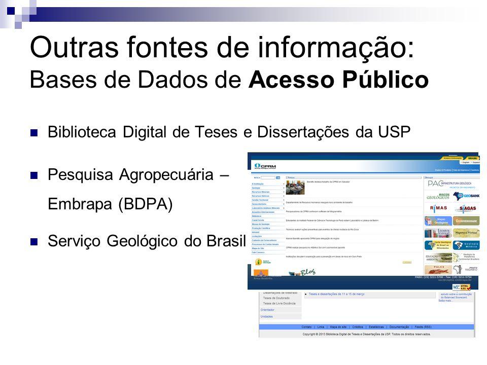 Outras fontes de informação: Bases de Dados de Acesso Público Biblioteca Digital de Teses e Dissertações da USP Pesquisa Agropecuária – Embrapa (BDPA) Serviço Geológico do Brasil