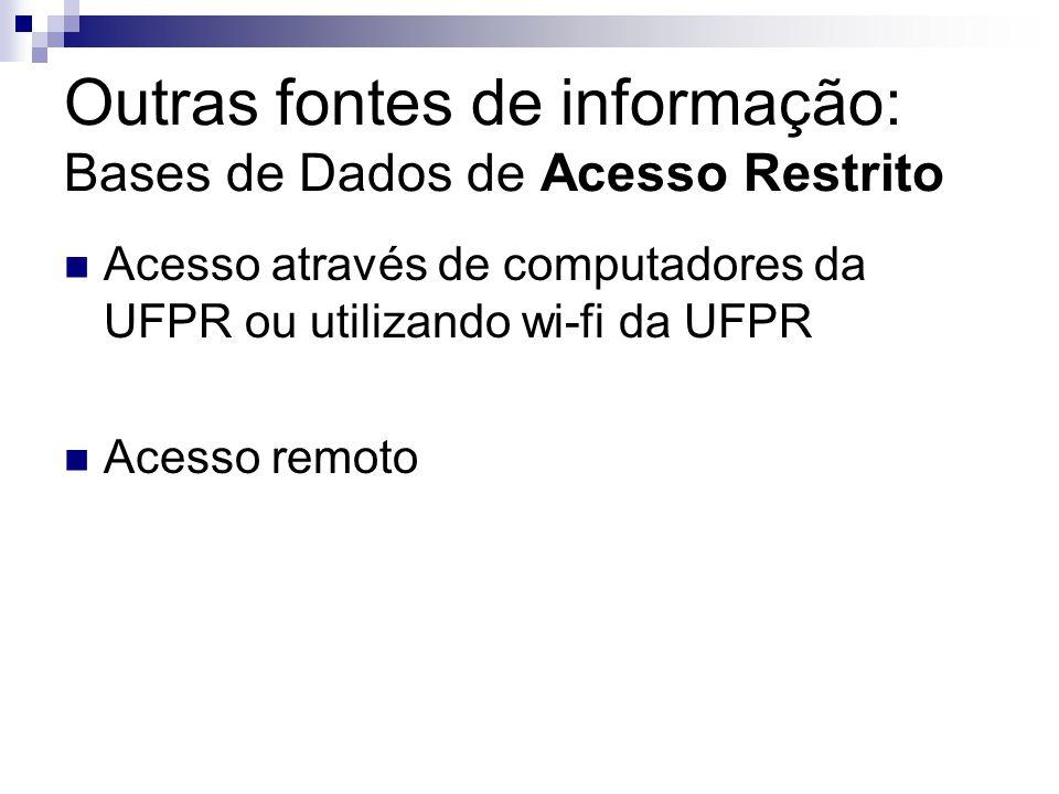 Outras fontes de informação: Bases de Dados de Acesso Restrito Acesso através de computadores da UFPR ou utilizando wi-fi da UFPR Acesso remoto