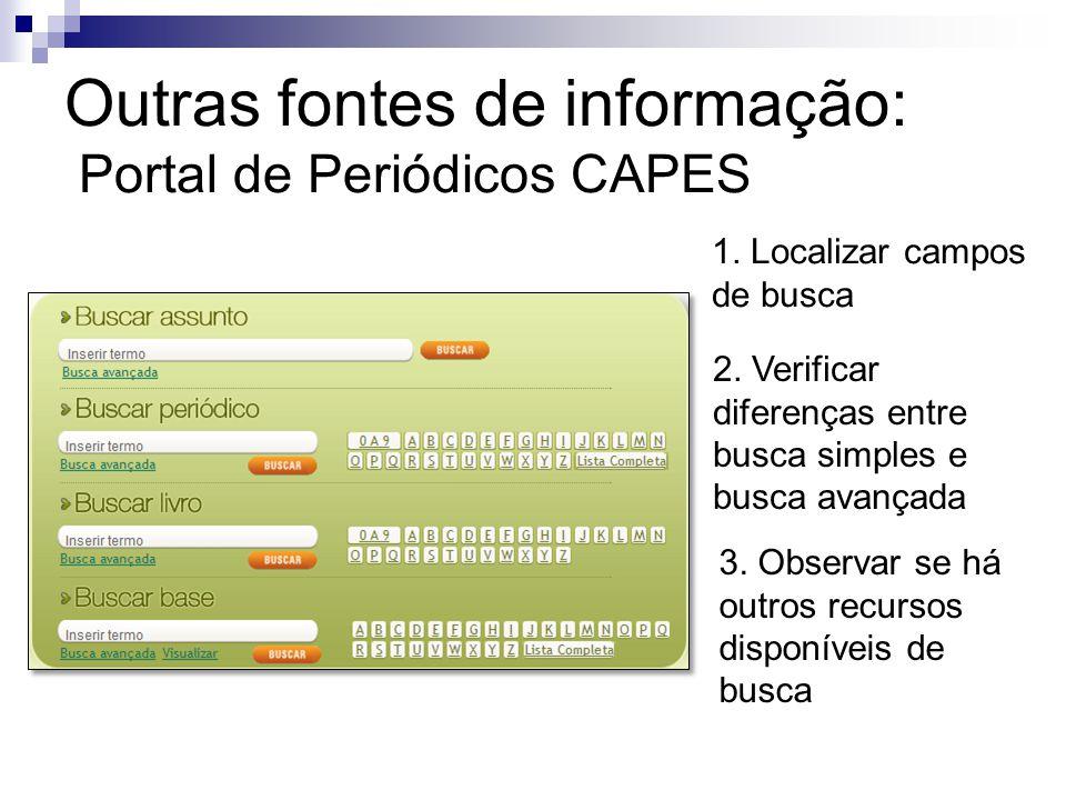 Outras fontes de informação: Portal de Periódicos CAPES 1. Localizar campos de busca 2. Verificar diferenças entre busca simples e busca avançada 3. O