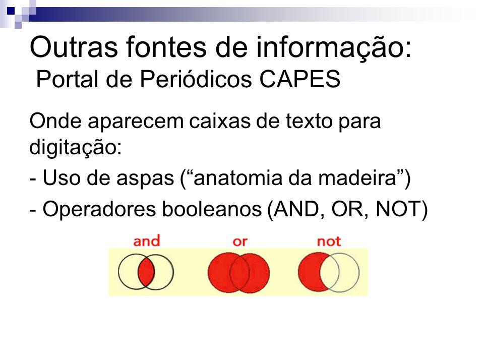 Outras fontes de informação: Portal de Periódicos CAPES Onde aparecem caixas de texto para digitação: - Uso de aspas (anatomia da madeira) - Operadores booleanos (AND, OR, NOT)