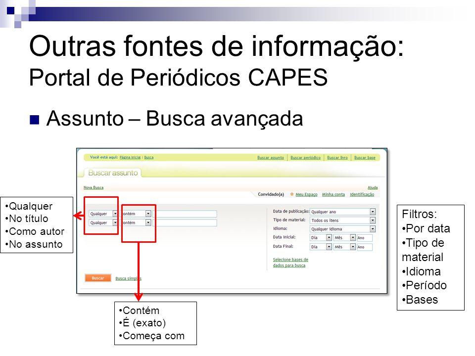 Outras fontes de informação: Portal de Periódicos CAPES Assunto – Busca avançada Qualquer No título Como autor No assunto Contém É (exato) Começa com