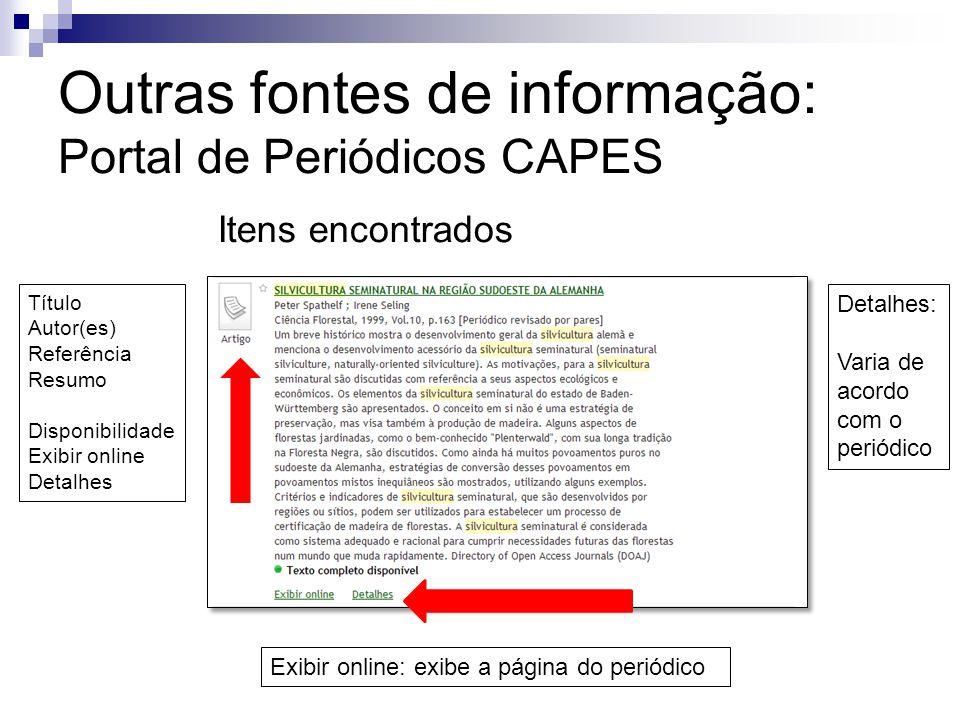 Outras fontes de informação: Portal de Periódicos CAPES Título Autor(es) Referência Resumo Disponibilidade Exibir online Detalhes Exibir online: exibe