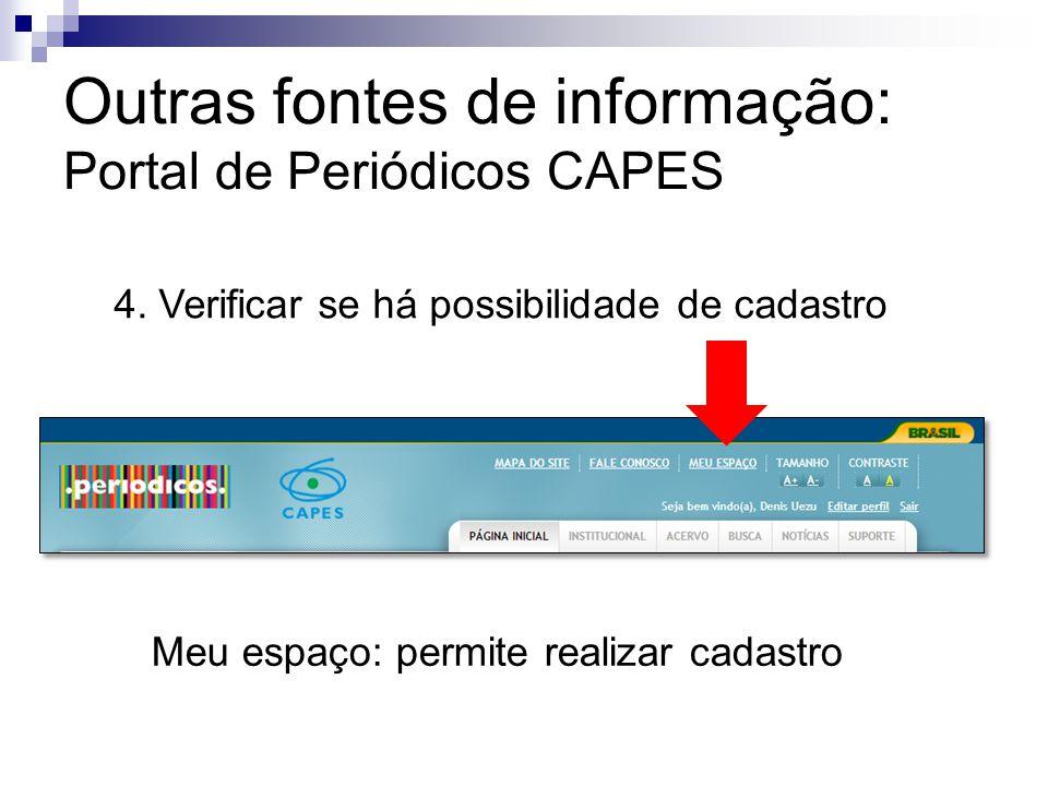Outras fontes de informação: Portal de Periódicos CAPES 4. Verificar se há possibilidade de cadastro Meu espaço: permite realizar cadastro
