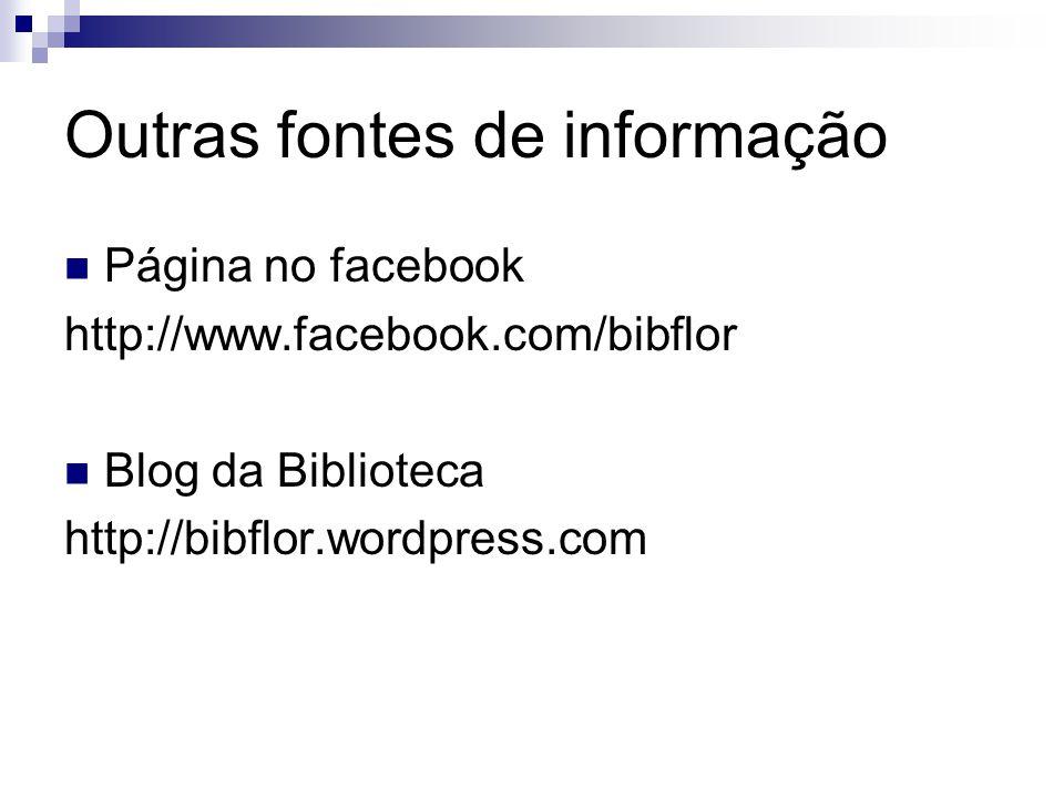 Outras fontes de informação Página no facebook http://www.facebook.com/bibflor Blog da Biblioteca http://bibflor.wordpress.com