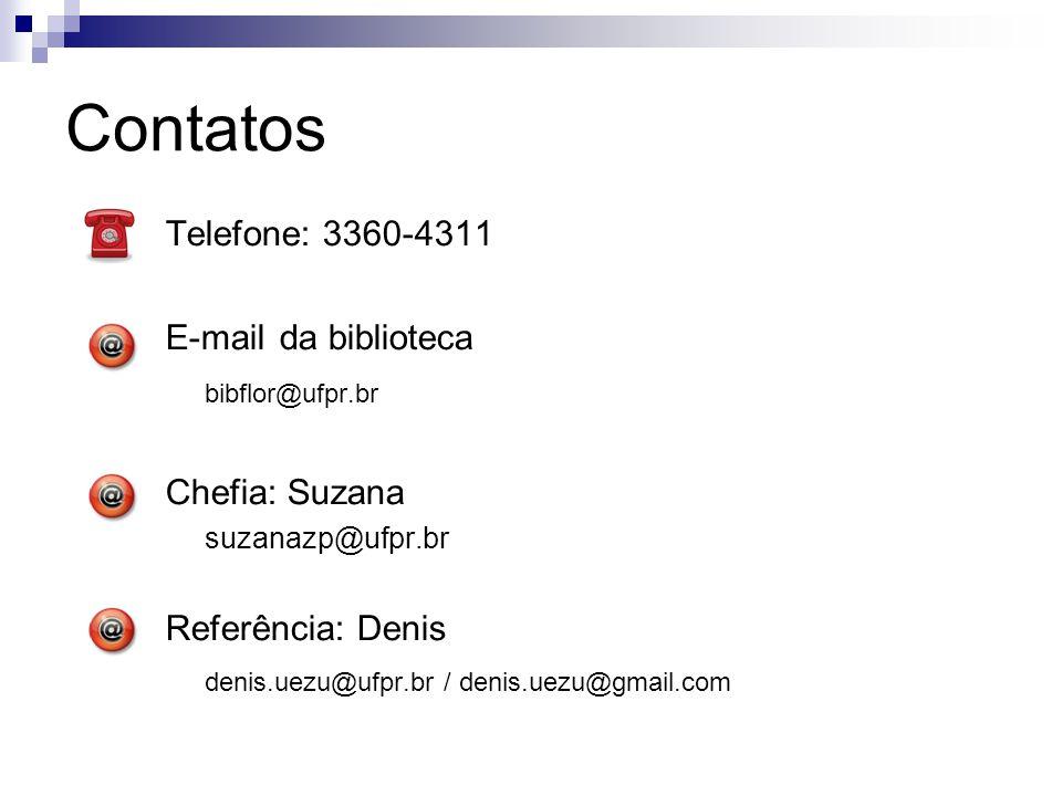 Contatos Telefone: 3360-4311 E-mail da biblioteca bibflor@ufpr.br Chefia: Suzana suzanazp@ufpr.br Referência: Denis denis.uezu@ufpr.br / denis.uezu@gmail.com