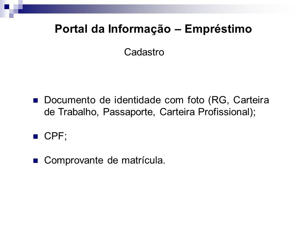 Documento de identidade com foto (RG, Carteira de Trabalho, Passaporte, Carteira Profissional); CPF; Comprovante de matrícula. Cadastro
