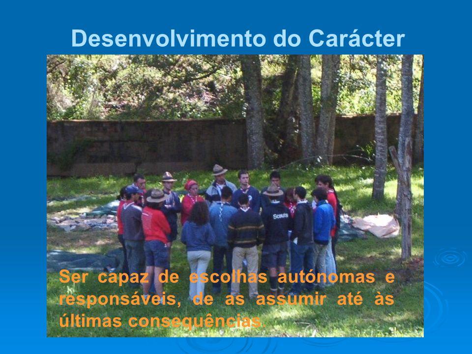 Desenvolvimento do Carácter Ser capaz de escolhas autónomas e responsáveis, de as assumir até às últimas consequências.