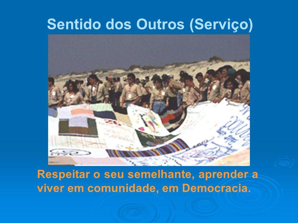 Sentido dos Outros (Serviço) Respeitar o seu semelhante, aprender a viver em comunidade, em Democracia.