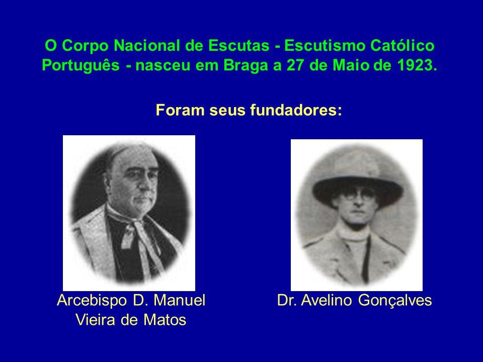 O Corpo Nacional de Escutas - Escutismo Católico Português - nasceu em Braga a 27 de Maio de 1923. Foram seus fundadores: Arcebispo D. Manuel Vieira d