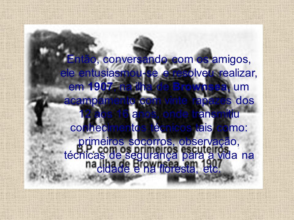 Então, conversando com os amigos, ele entusiasmou-se e resolveu realizar, em 1907, na ilha de Brownsea, um acampamento com vinte rapazes dos 12 aos 16