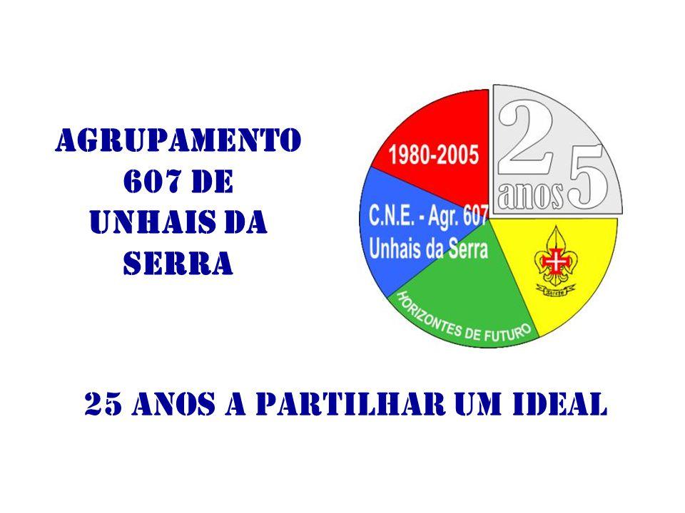 25 ANOS A PARTILHAR UM IDEAL Agrupamento 607 de Unhais da Serra