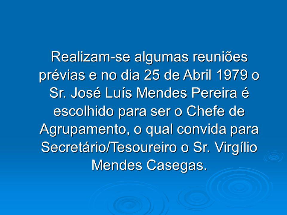 Realizam-se algumas reuniões prévias e no dia 25 de Abril 1979 o Sr. José Luís Mendes Pereira é escolhido para ser o Chefe de Agrupamento, o qual conv