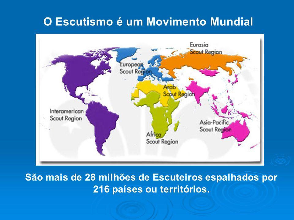O Escutismo é um Movimento Mundial São mais de 28 milhões de Escuteiros espalhados por 216 países ou territórios.
