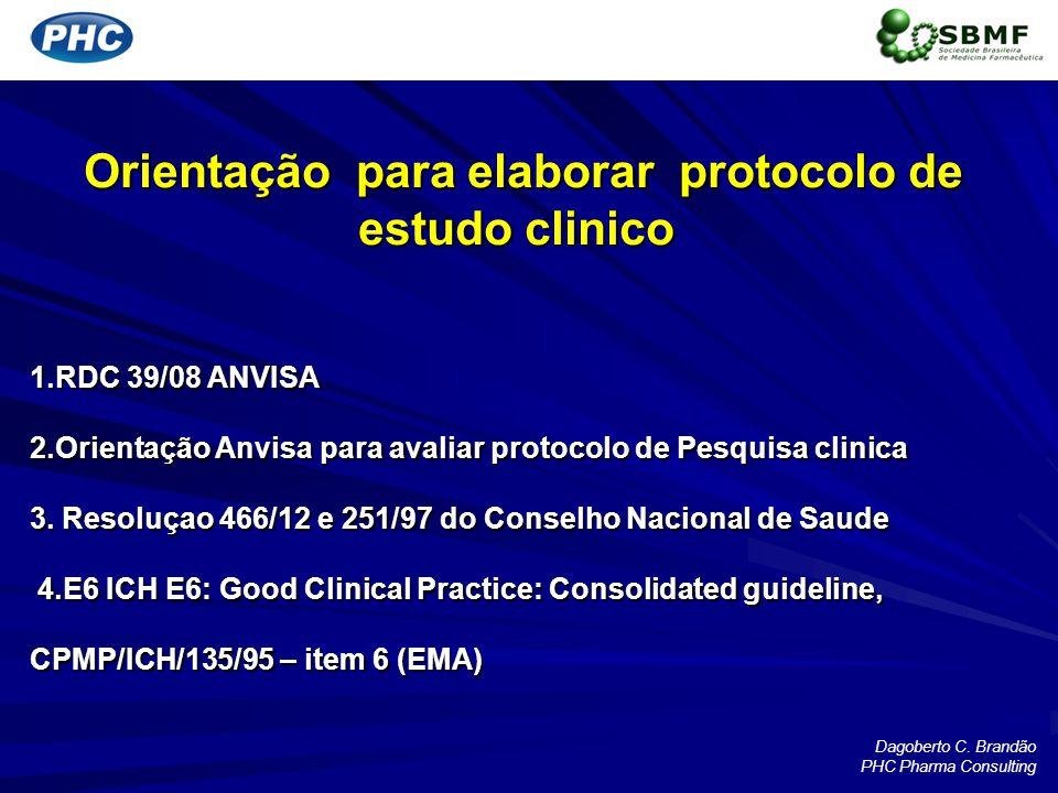 Orientação para elaborar protocolo de estudo clinico Orientação para elaborar protocolo de estudo clinico 1.RDC 39/08 ANVISA 2.Orientação Anvisa para