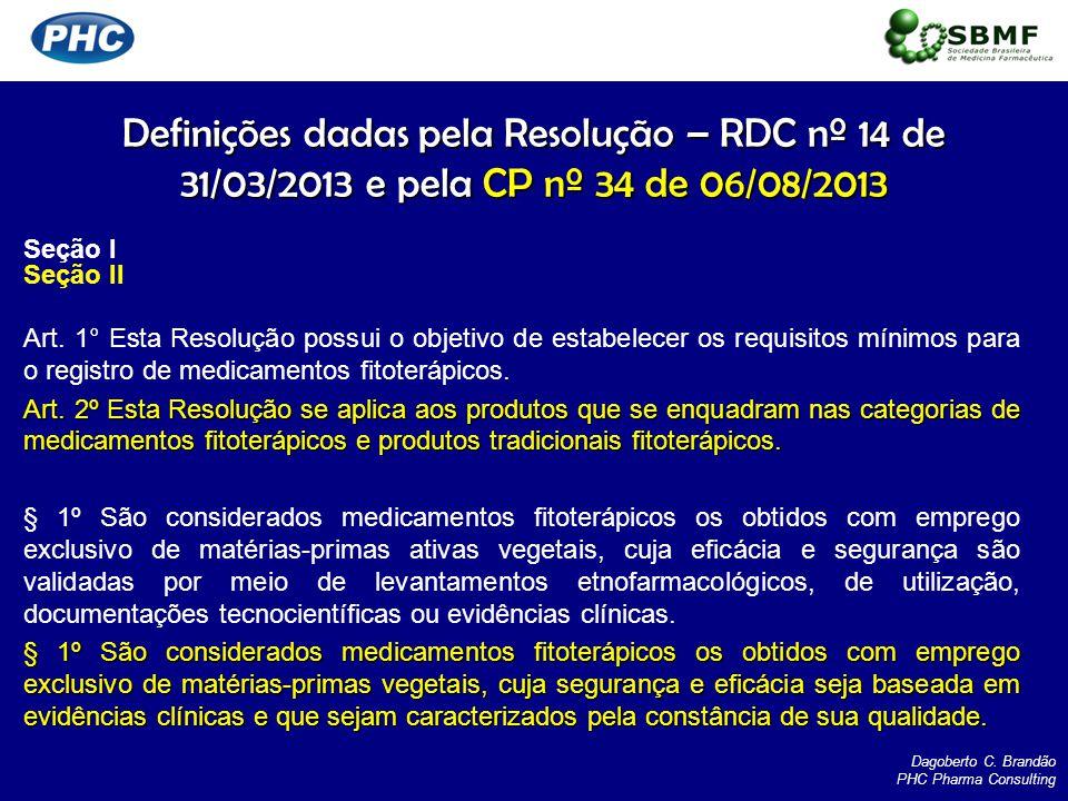 Definições dadas pela Resolução – RDC nº 14 de 31/03/2013 e pela CP nº 34 de 06/08/2013 § 2º Os medicamentos fitoterápicos são caracterizados pelo conhecimento da eficácia e dos riscos de seu uso, assim como pela reprodutibilidade e constância de sua qualidade.