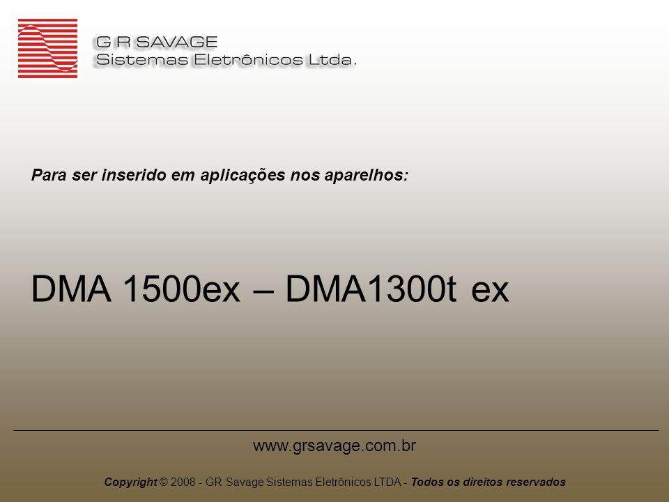 Para ser inserido em aplicações nos aparelhos: DMA 1500ex – DMA1300t ex www.grsavage.com.br Copyright © 2008 - GR Savage Sistemas Eletrônicos LTDA - Todos os direitos reservados