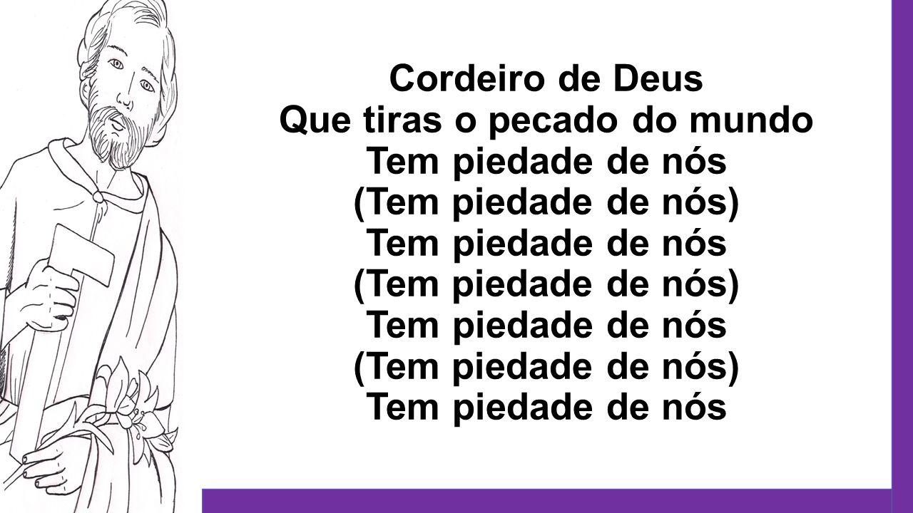 Cordeiro de Deus Que tiras o pecado do mundo Tem piedade de nós (Tem piedade de nós) Tem piedade de nós (Tem piedade de nós) Tem piedade de nós (Tem p