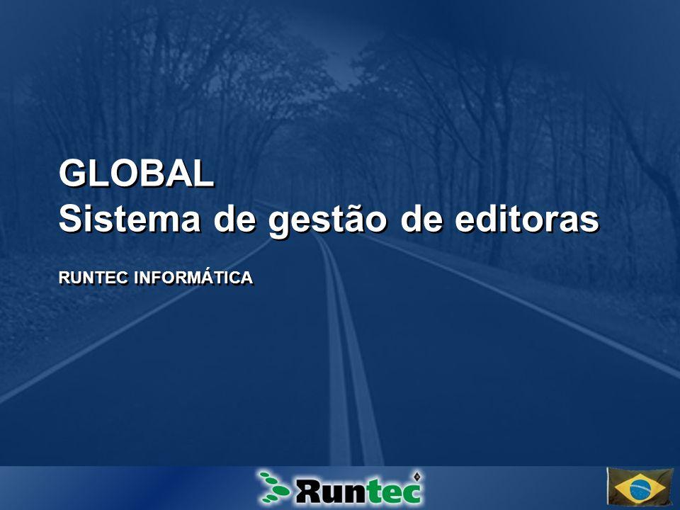 GLOBAL Sistema de gestão de editoras RUNTEC INFORMÁTICA GLOBAL Sistema de gestão de editoras RUNTEC INFORMÁTICA