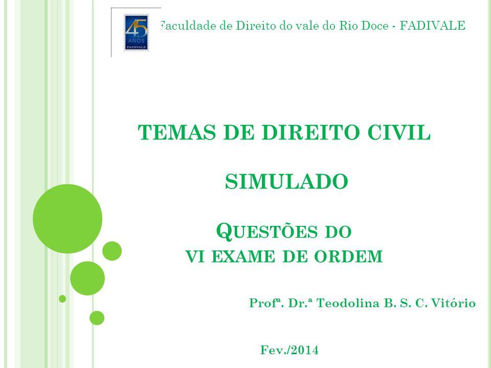 TEMAS DE DIREITO CIVIL SIMULADO Q UESTÕES DO VI EXAME DE ORDEM Profª.
