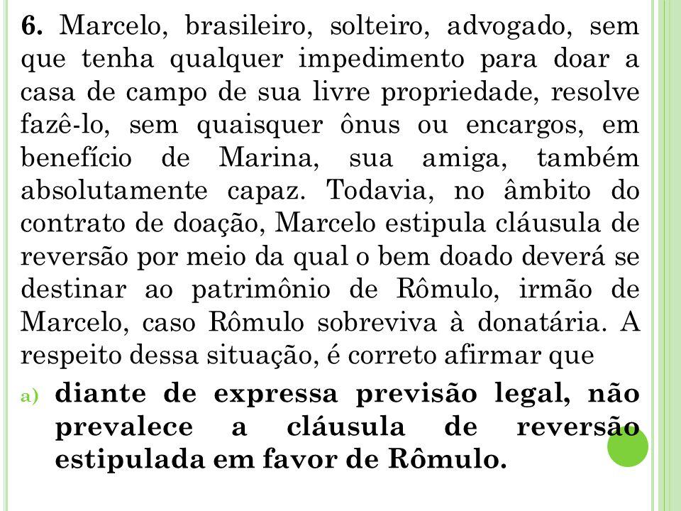 6. Marcelo, brasileiro, solteiro, advogado, sem que tenha qualquer impedimento para doar a casa de campo de sua livre propriedade, resolve fazê-lo, se