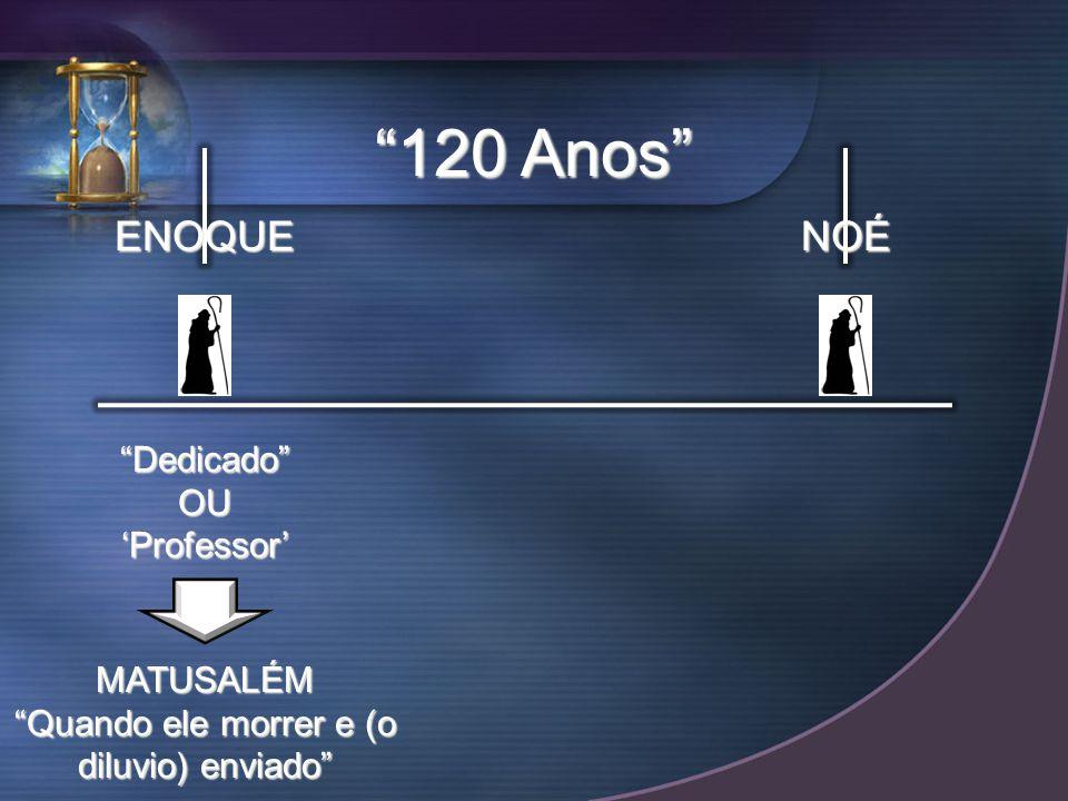ENOQUENOÉ DedicadoOUProfessor 120 Anos MATUSALÉM Quando ele morrer e (o diluvio) enviado