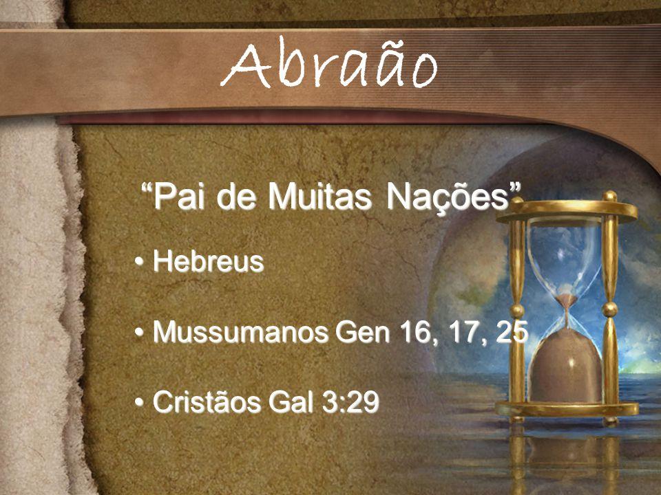 Pai de Muitas Nações Hebreus Hebreus Mussumanos Gen 16, 17, 25 Mussumanos Gen 16, 17, 25 Cristãos Gal 3:29 Cristãos Gal 3:29 Abraão