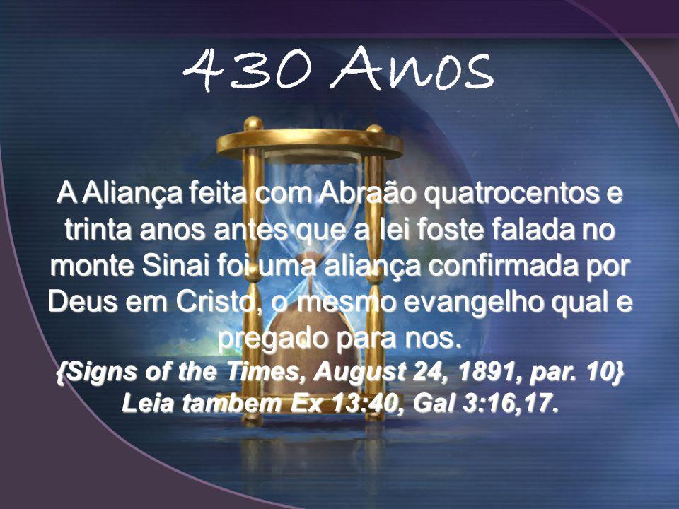A Aliança feita com Abraão quatrocentos e trinta anos antes que a lei foste falada no monte Sinai foi uma aliança confirmada por Deus em Cristo, o mesmo evangelho qual e pregado para nos.