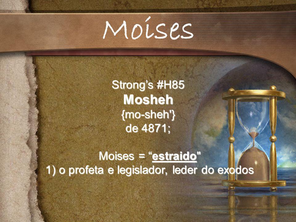 Strongs #H85 Mosheh{mo-sheh } de 4871; Moises = estraido Moises = estraido 1) o profeta e legislador, leder do exodos 1) o profeta e legislador, leder do exodos Moises