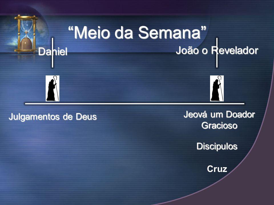 Daniel João o Revelador Meio da Semana Julgamentos de Deus Jeová um Doador Gracioso Discipulos Cruz