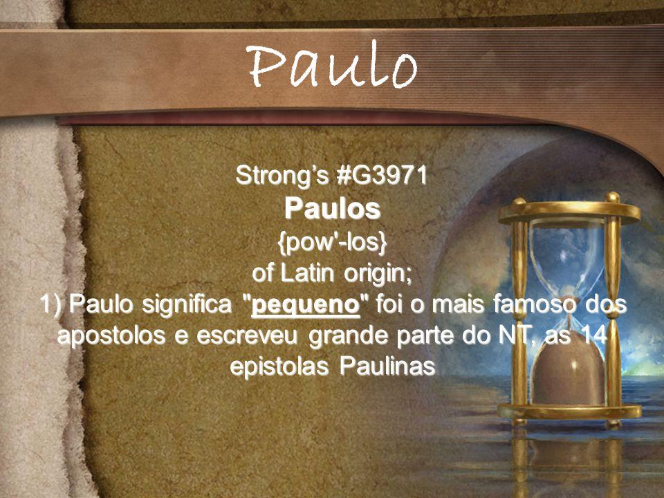 Strongs #G3971 Paulos{pow -los} of Latin origin; 1) Paulo significa pequeno foi o mais famoso dos apostolos e escreveu grande parte do NT, as 14 epistolas Paulinas Paulo