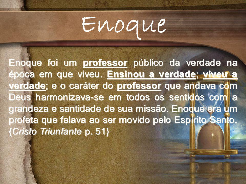 Enoque foi um professor público da verdade na época em que viveu.