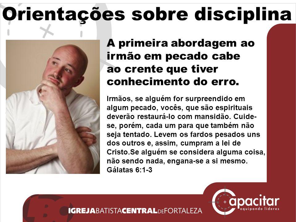 Orientações sobre disciplina A primeira abordagem ao irmão em pecado cabe ao crente que tiver conhecimento do erro. Irmãos, se alguém for surpreendido