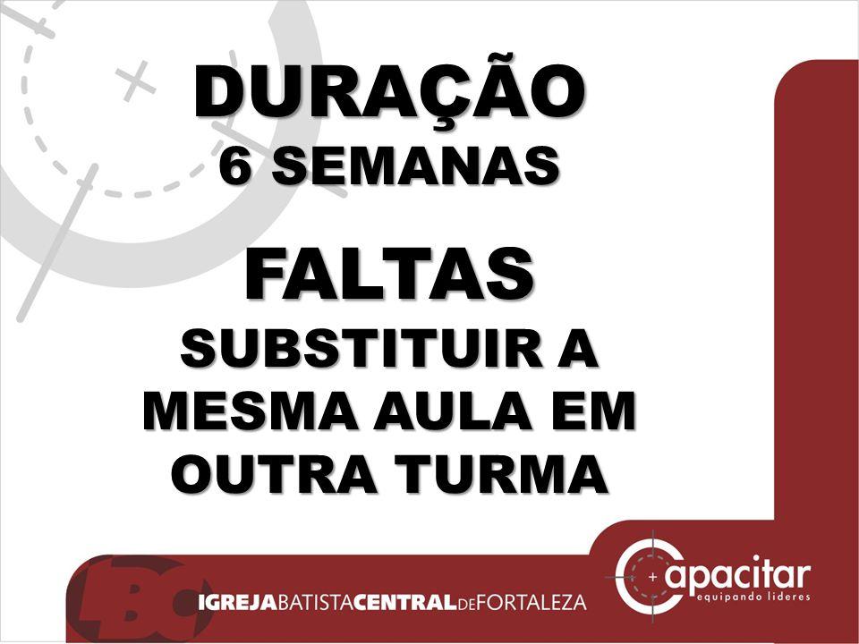 FALTAS SUBSTITUIR A MESMA AULA EM OUTRA TURMA DURAÇÃO 6 SEMANAS