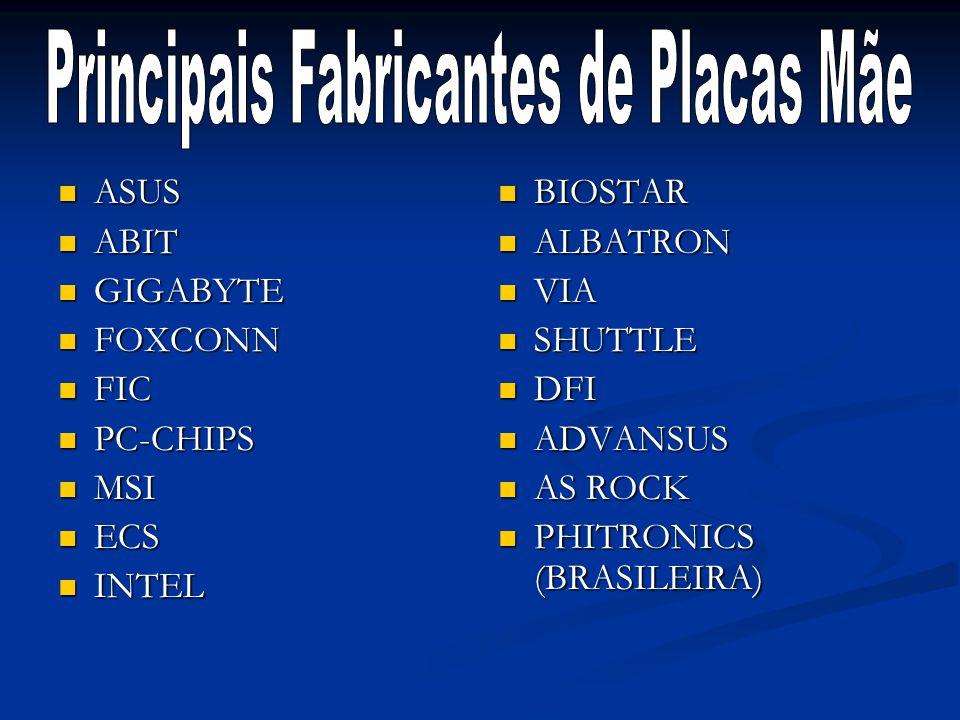 ASUS ABIT GIGABYTE FOXCONN FIC PC-CHIPS MSI ECS INTEL BIOSTAR ALBATRON VIA SHUTTLE DFI ADVANSUS AS ROCK PHITRONICS (BRASILEIRA)