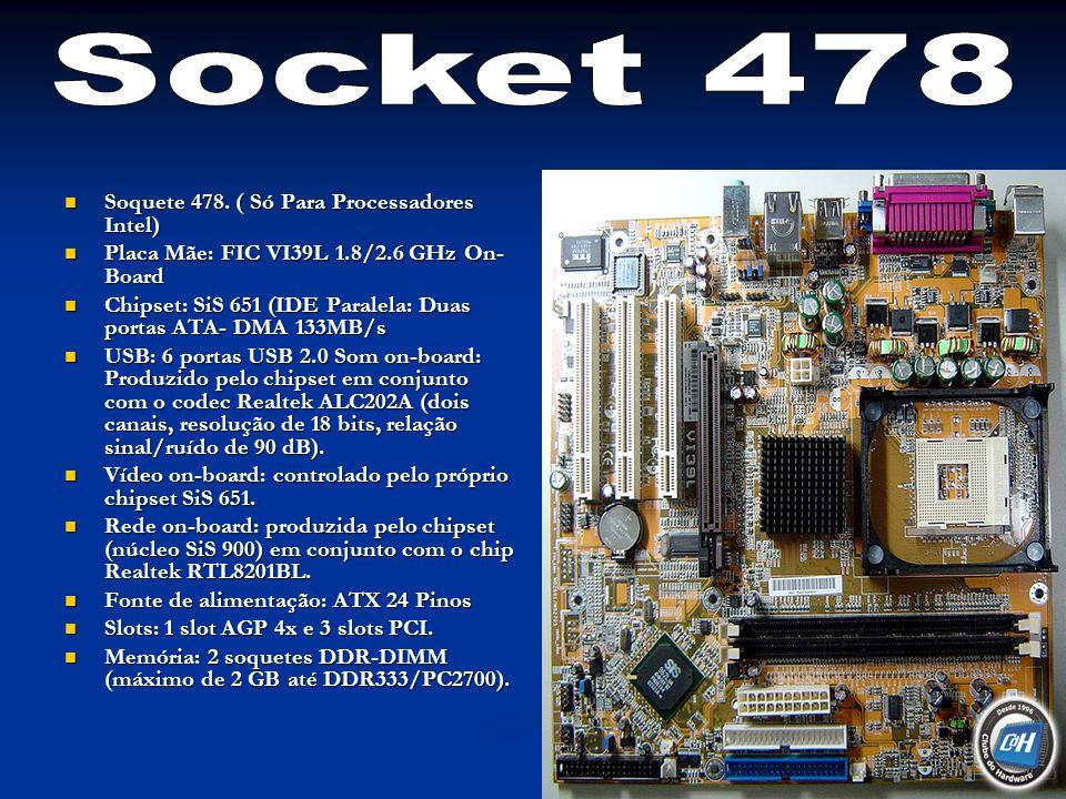 Soquete 478. ( Só Para Processadores Intel) Soquete 478. ( Só Para Processadores Intel) Placa Mãe: FIC VI39L 1.8/2.6 GHz On- Board Placa Mãe: FIC VI39