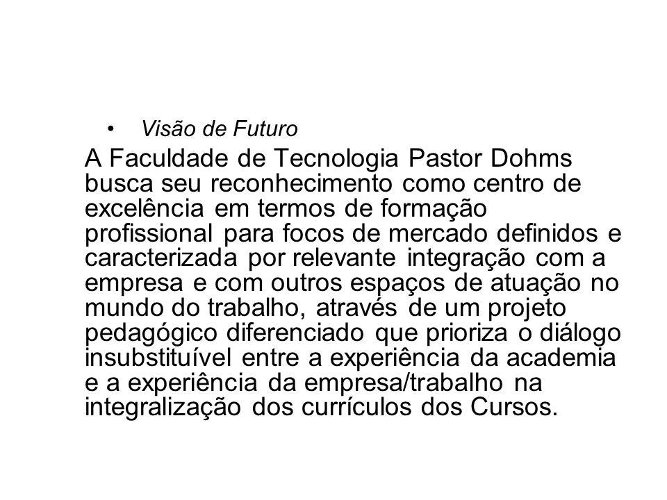 Visão de Futuro A Faculdade de Tecnologia Pastor Dohms busca seu reconhecimento como centro de excelência em termos de formação profissional para foco